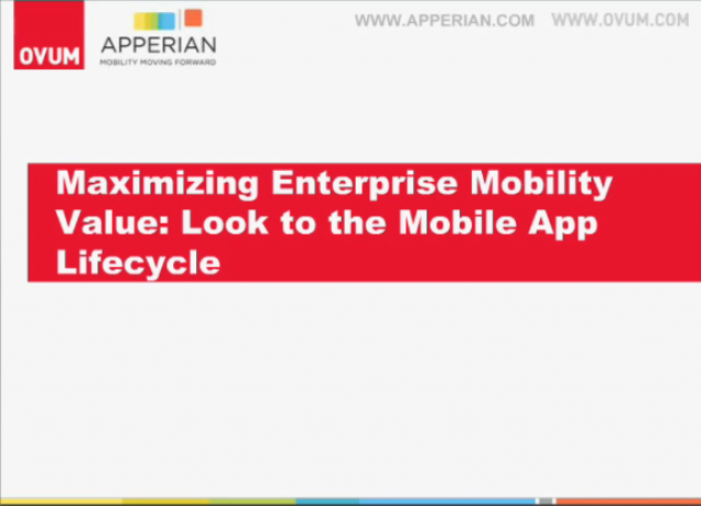 Maximizing Enterprise Mobility Value: Look to the Mobile App Lifecycle