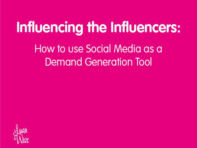 Influencing the Influencers: How to use Social Media as a Demand Generation Tool