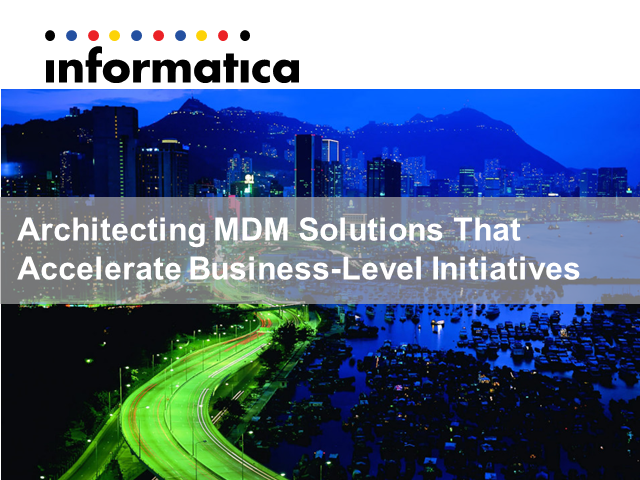 Architecting MDM Solutions That Accelerate Business-Level Initiatives