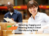 Attracting, Engaging, and Retaining today's critical Manufacturing Talent