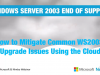 Windows Server 2003 End of Support: Mitigating Upgrade Issues Using the Cloud