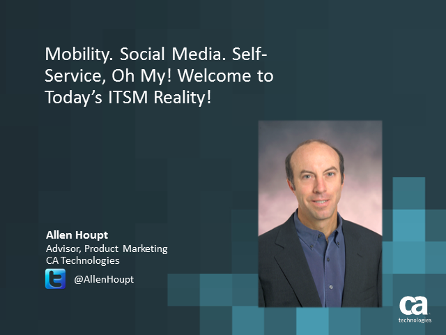 Mobility. Social Media. Self-Service, Oh My! Today's ITSM Reality! (1 priSM CPD)