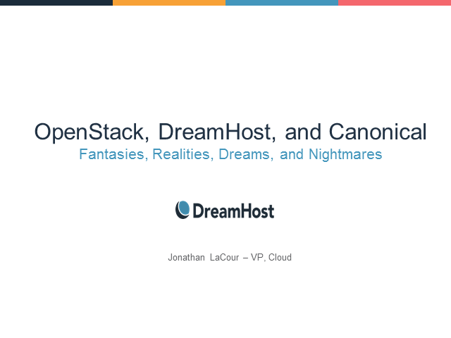 OpenStack, DreamHost, and Canonical  - Fantasies, Realities, Dreams, and Nightma