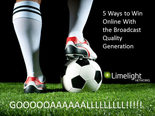 Goaaaaalllll! 5 Ways to Win Online with the Broadcast Quality Generation...