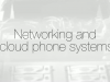 Networking and Cloud Phone Systems