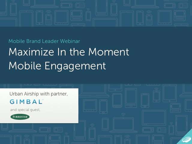 Maximize in the moment mobile engagement