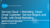 Service Cloud + Marketing Cloud: Great  Service Begins & Ends w/Great Marketing