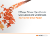 HBase Driver Handbook: Use Cases and Challenges