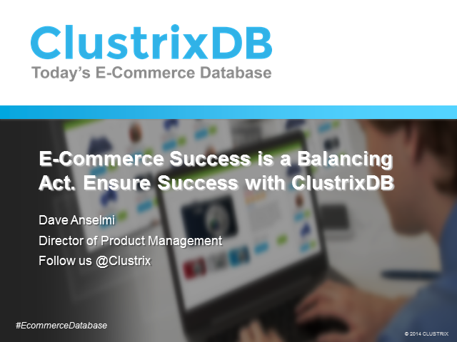E-Commerce Success is a Balancing Act. Ensure Success with ClustrixDB.