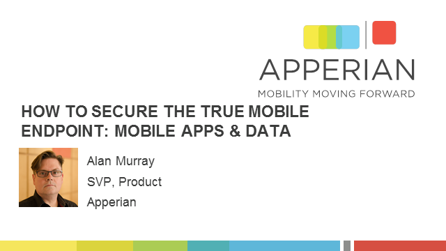 How To Secure The True Mobile Endpoint: Apps & Data