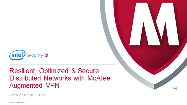 Resilient, Optimized & Secure Distributed Networks with McAfee Augmented VPN
