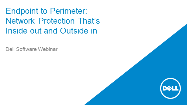Endpoint to Perimeter: Network Protection That's Inside out and Outside in