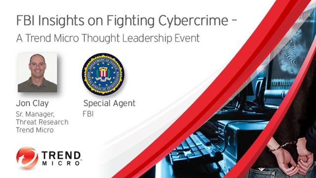 FBI Insights on Fighting Cybercrime – A Trend Micro Thought Leadership Event