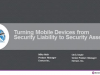 Turning Mobile Devices from Security Liability to Security Asset