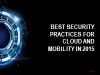 Best security practices for cloud and mobility for 2015
