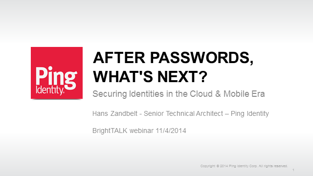 After Passwords, What's Next? Securing Identities in the Cloud & Mobile Era