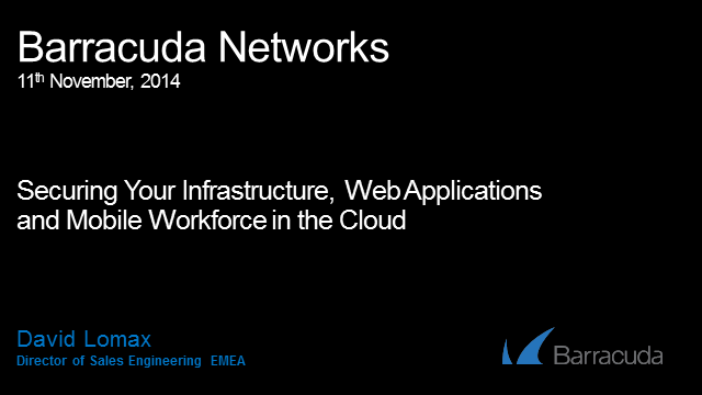 Securing Your Infrastructure, Web Applications and Mobile Workforce in the Cloud