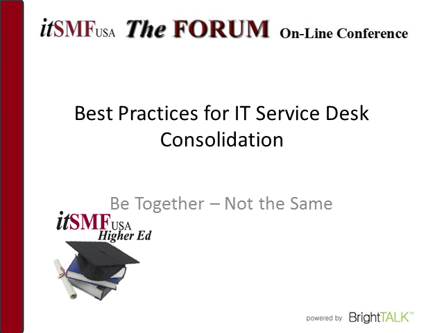 Higher Ed SIG - Best Practices for IT Service Desk Consolidation