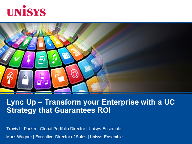 Lync Up: Transform your Enterprise with a UC Strategy that Guarantees ROI