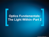 Optics Fundamentals: The Light Within – Part 2