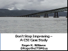 Don't Stop Improving - A CSI Case Study