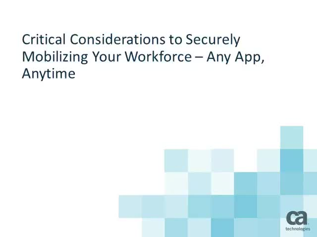 Critical Considerations for Securely Mobilizing Your Workforce–Any App, Anytime