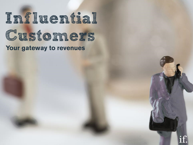 Influential customers – your gateway to revenues