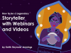 How to be a Legendary Storyteller with Webinars and Videos