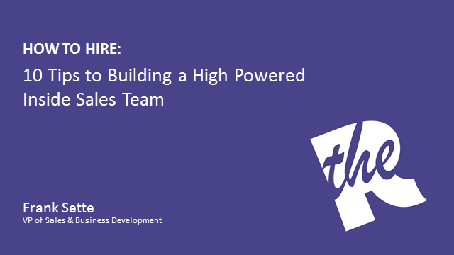 How to Hire: 10 Tips to Building a High-Powered Inside Sales Team