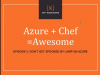 Azure+Chef=Awesome Episode #3
