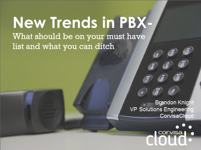 New trends in PBX – what should be on your must have list and what you can ditch