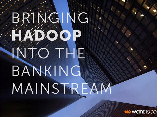 Bringing Hadoop into the Banking Mainstream