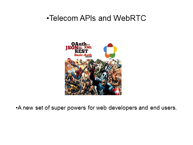 WebRTC and Telecom APIs: Super Powers for Web Developers and End Users