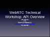 WebRTC Technical Workshop: API Overview