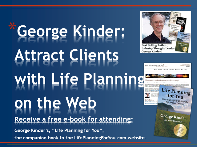 George Kinder: Attract Clients with Life Planning on the Web