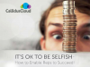 It's OK to be Selfish: How to Enable Reps to Succeed
