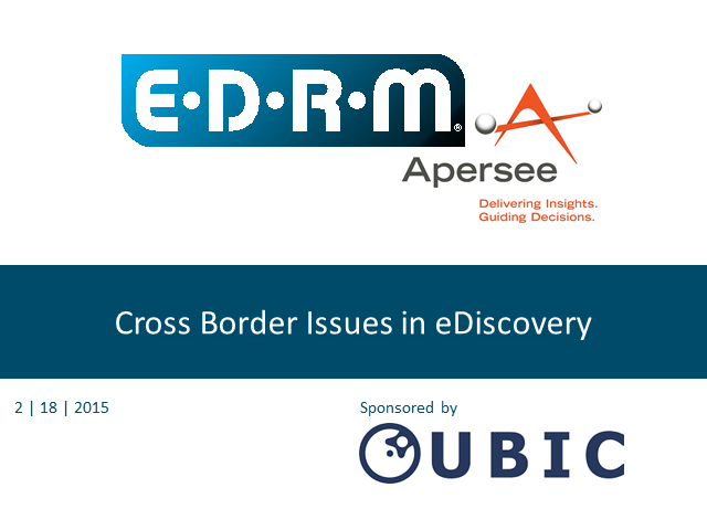 "EDRM webinar, ""Cross Border Issues in eDiscovery,"" sponsored by UBIC"