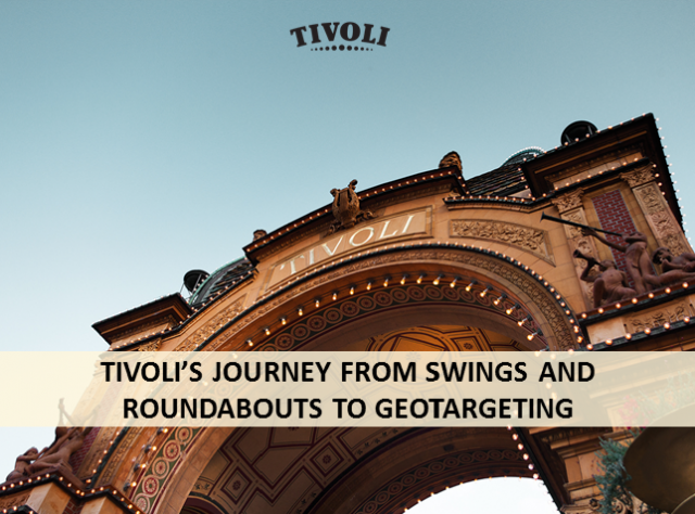 Tivoli's Journey from Swings and Roundabouts to Geo-targeting