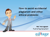 How to avoid accidental plagiarism and other ethical problems