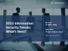 2015 Information Security Trends: What's Next?