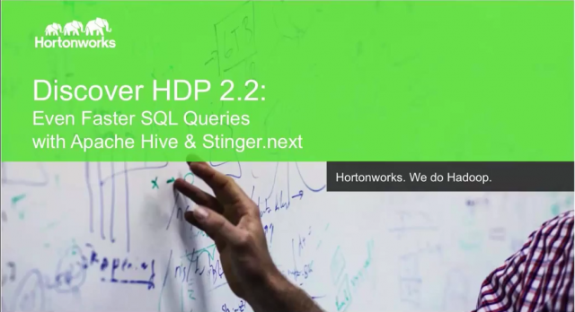 Discover HDP 2.2: Even Faster SQL Queries with Apache Hive and Stinger.next