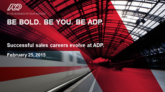 Be Bold. Be You. Be ADP. Successful sales careers evolve at ADP.