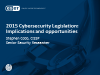 2015 Cybersecurity Legislation: Implications and opportunities