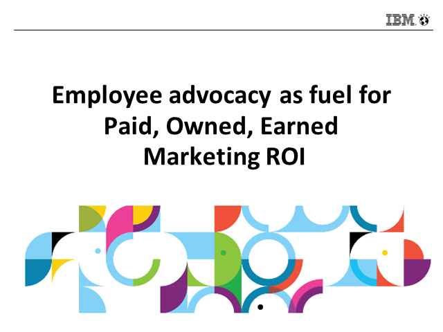 Employee Advocacy: Fuel for Paid, Owned, Earned Marketing ROI