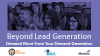 Beyond lead generation: demand more from your demand generation