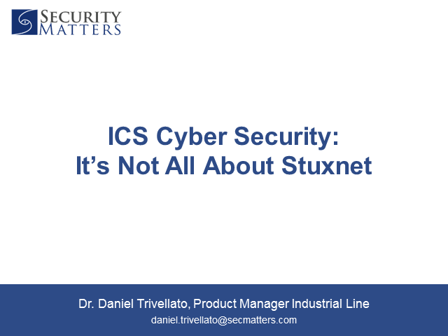 Industrial Control Systems Cyber Security: It's Not All About Stuxnet