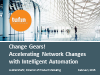 Change Gears! Accelerating Network Changes with Intelligent Automation