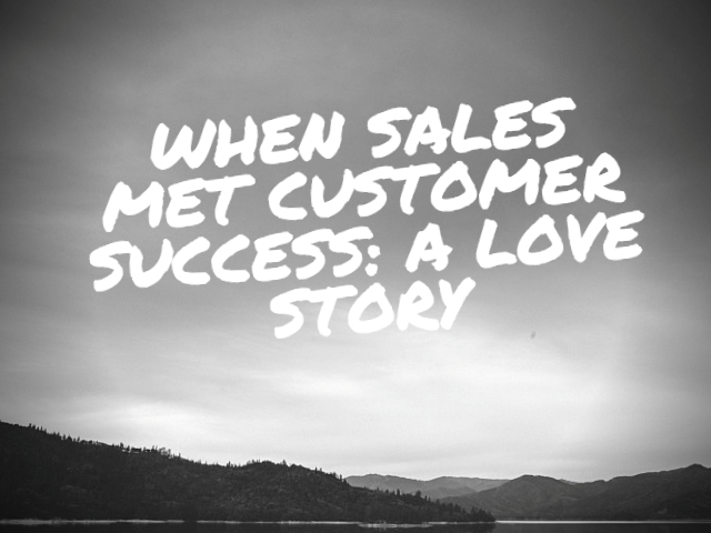 When Sales Met Customer Success: A Love Story