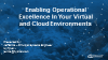 Enabling Operational Excellence In Your Virtual And Cloud Environments