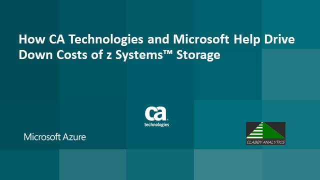 How CA Technologies and Microsoft Help Drive Down Costs of z Systems for Storage